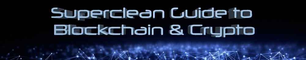Superclean Guide to Blockchain and Cryptocurrencies