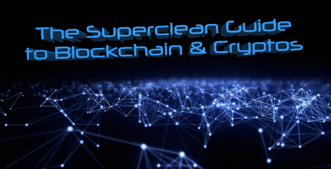 Superclean Guide to Blockchain and Cryptos